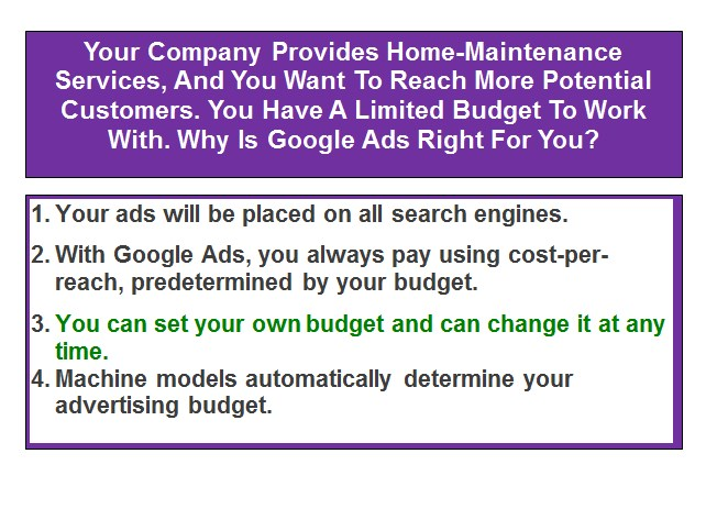Your Company Provides Home-Maintenance Services, And You Want To Reach More Potential Customers. You Have A Limited Budget To Work With. Why Is Google Ads Right For You?