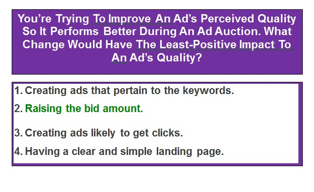 You're Trying To Improve An Ad's Perceived Quality So It Performs Better During An Ad Auction. What Change Would Have The Least-Positive Impact To An Ad's Quality?