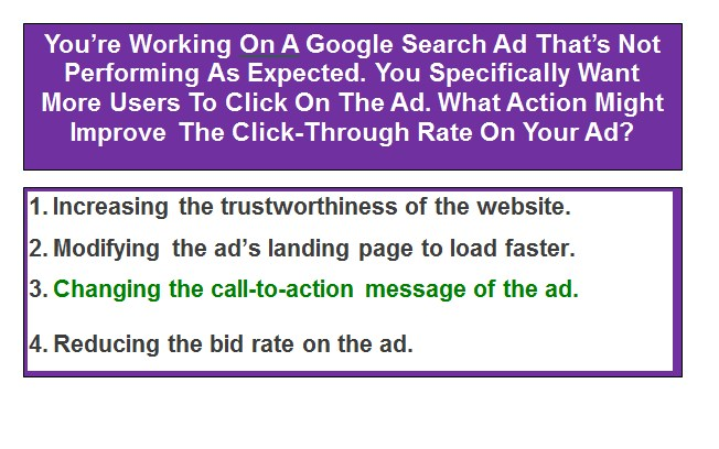 You're Working On A Google Search Ad That's Not Performing As Expected. You Specifically Want More Users To Click On The Ad. What Action Might Improve The Click-Through Rate On Your Ad?